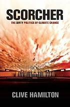 Scorcher : the dirty politics of climate change