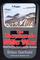 The thousand-mile war : World War II in Alaska and the Aleutians