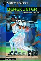 Derek Jeter : daring to dream