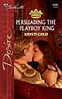 Persuading the playboy king by  Kristi Gold