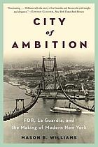 City of ambition : FDR, La Guardia, and the making of modern New York