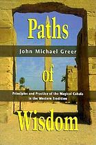 Paths of wisdom : the magical cabala in the western tradition