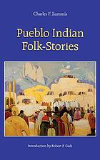 Pueblo Indian folk-stories / introduction to the Bison Book edition by Robert F. Gish.
