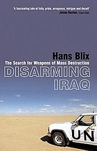 Disarming Iraq : [the search for weapons of mass destruction]