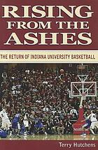 Rising from the ashes : the return of Indiana University basketball