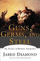 Guns, germs and steel : the fates of human societies