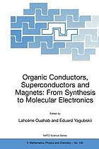 Organic conductors, superconductors, and magnets : from synthesis to molecular electronics