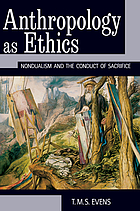 Anthropology as ethics : nondualism and the conduct of sacrifice