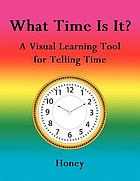 What time is it? : a visual learning tool for telling time