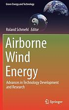 Airborne wind energy : advances in technology development and research
