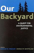 Our backyard : a quest for environmental justice