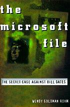 The Microsoft file : the secret case against Bill Gates