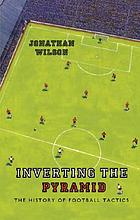 Inverting the pyramid : a history of football tactics