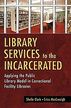 Library services to the incarcerated : applying the public library model in correctional facility libraries
