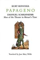 Papageno : Emanuel Schikaneder, man of the theater in Mozart's time