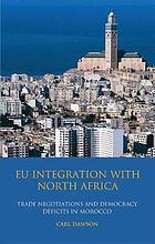EU Integration with North Africa : Trade Negotiations and Democracy Deficits in Morocco.