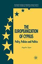 The europeanization of Cyprus : polity, policies and politics