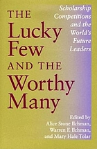 The lucky few and the worthy many : scholarship competitions and the world's future leaders