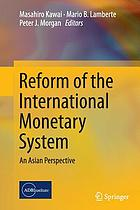 Reform of the international monetary system : an Asian perspective