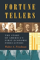 Fortune tellers : the story of America's first economic forecasters