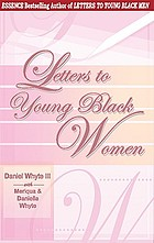 Letters to young Black women : loving, fatherly advice and encouragement for a difficult journey