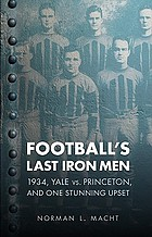 Football's last iron men : 1934, Yale vs. Princeton, and one stunning upset