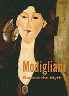 Modigliani : beyond the myth