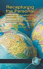 Recapturing the personal : essays on education and embodied knowledge in comparative perspective