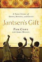 Jantsen's gift : a true story of grief, rescue, and grace