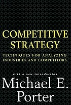 Competitive strategy : techniques for analyzing industries and competitors