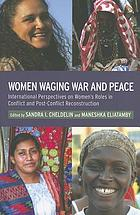 Women waging war and peace : international perspectives of women's roles in conflict and post-conflict reconstruction
