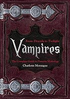Vampires : from Dracula to Twilight : the complete guide to vampire mythology
