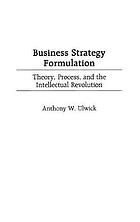 Business strategy formulation : theory, process, and the intellectual revolution