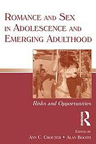 Romance and sex in adolescence and emerging adulthood : risks and opportunities