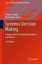 Systemic decision making : fundamentals for addressing problems and messes