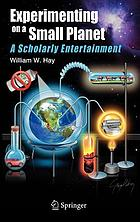 Experimenting on a small planet : a scholarly entertainment