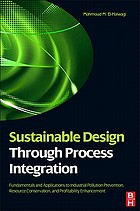 Sustainable design through process integration : fundamentals and applications to industrial pollution prevention, resource conservation, and profitability enhancement