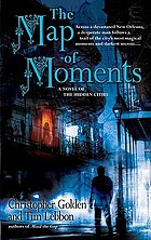 The map of moments : a novel of the hidden cities