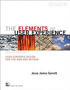 The elements of user experience : user-centered design for the Web and beyond