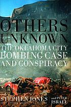 Others unknown : the Oklahoma City bombing case and conspiracy