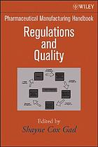 Pharmaceutical manufacturing handbook : regulations and quality