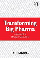 Transforming big pharma : assessing the strategic alternatives