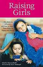 Raising girls : why girls are different - and how to help them grow up happy and strong
