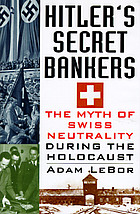 Hitler's secret bankers : the myth of Swiss neutrality during the Holocaust