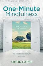 One-minute mindfulness : how to live in the moment