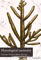 Phycological memoirs; being researches made in the Botanical department of the British museum.