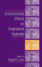 Environmental Effects on Engineered Materials.