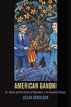 American Gandhi: A.J. Muste and the History of Radicalism in the Twentieth Century cover image