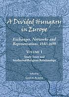 A divided Hungary in Europe : exchanges, networks and representations, 1541-1699