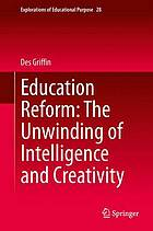 Education reform : the unwinding of intelligence and creativity